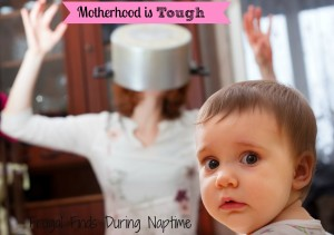 Mommy Moments Monday:: Motherhood is Tough