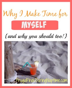 Why I Make Time for Myself {and Why You Should Too}
