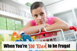 What to do When You're Too Tired to be Frugal