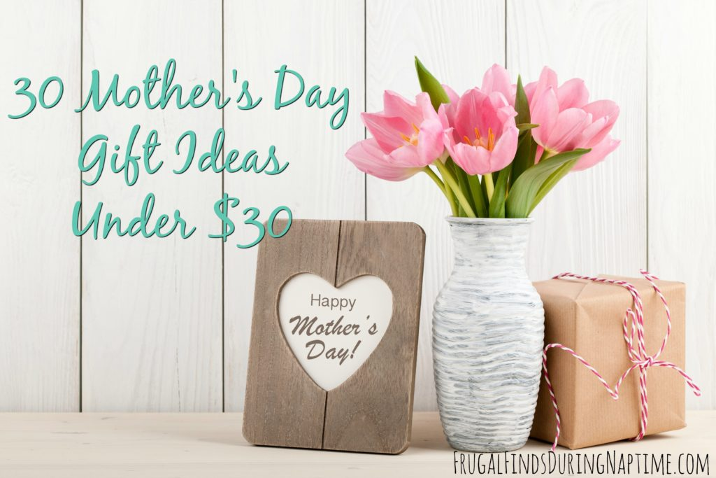 Mother's Day is quickly approaching. Here are 30 Mother's Day Gift Ideas Under $30 to keep you on budget, and make mom's day.