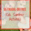 55 Frugal or FREE Kids Summer Activities